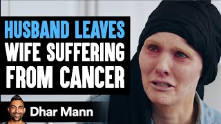 Husband Abandons Wife With Cancer, What Happens Next Will Shock You | Dhar Mann
