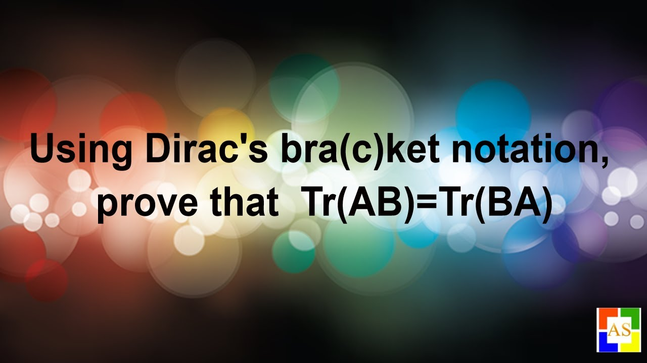 Trace Ab Trace Ba Proof Using Dirac S Bra C Ket Notation Youtube