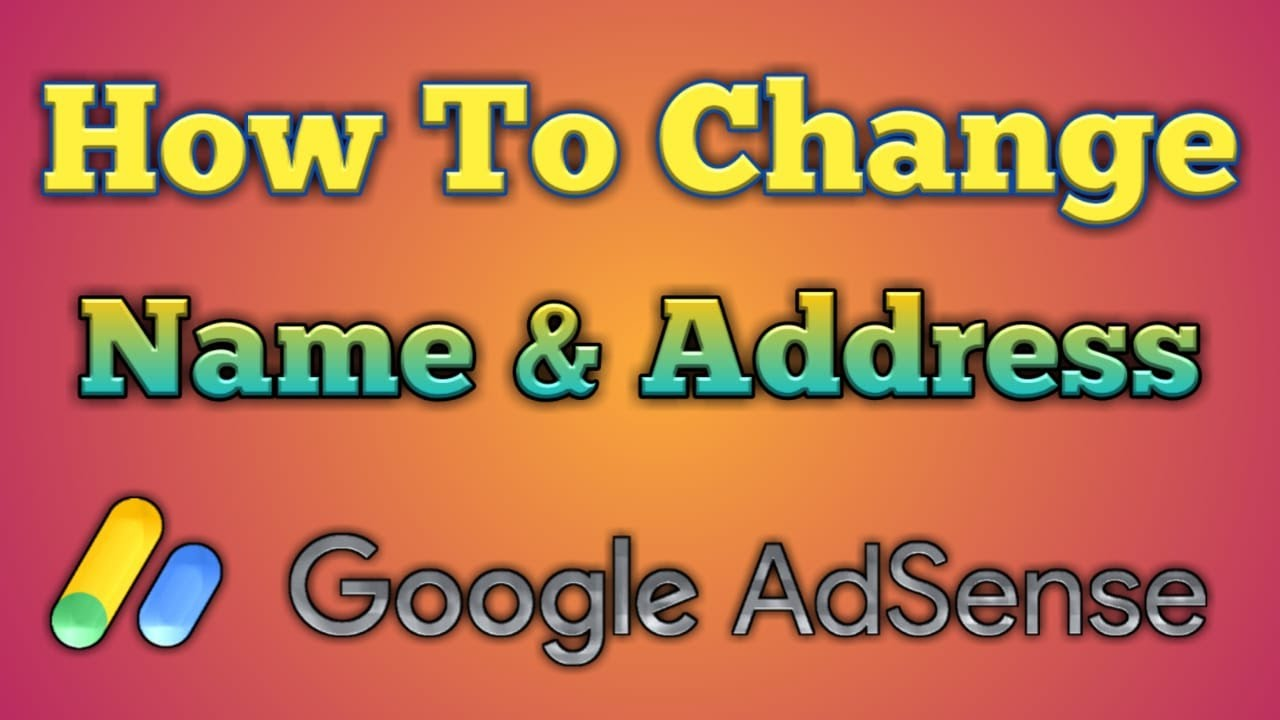 Download How to change name and address in google Adsense  How to change address in google Adsense   KK Bravo