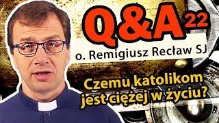 Czemu katolikom jest ciężej w życiu?  [Q&A#22]