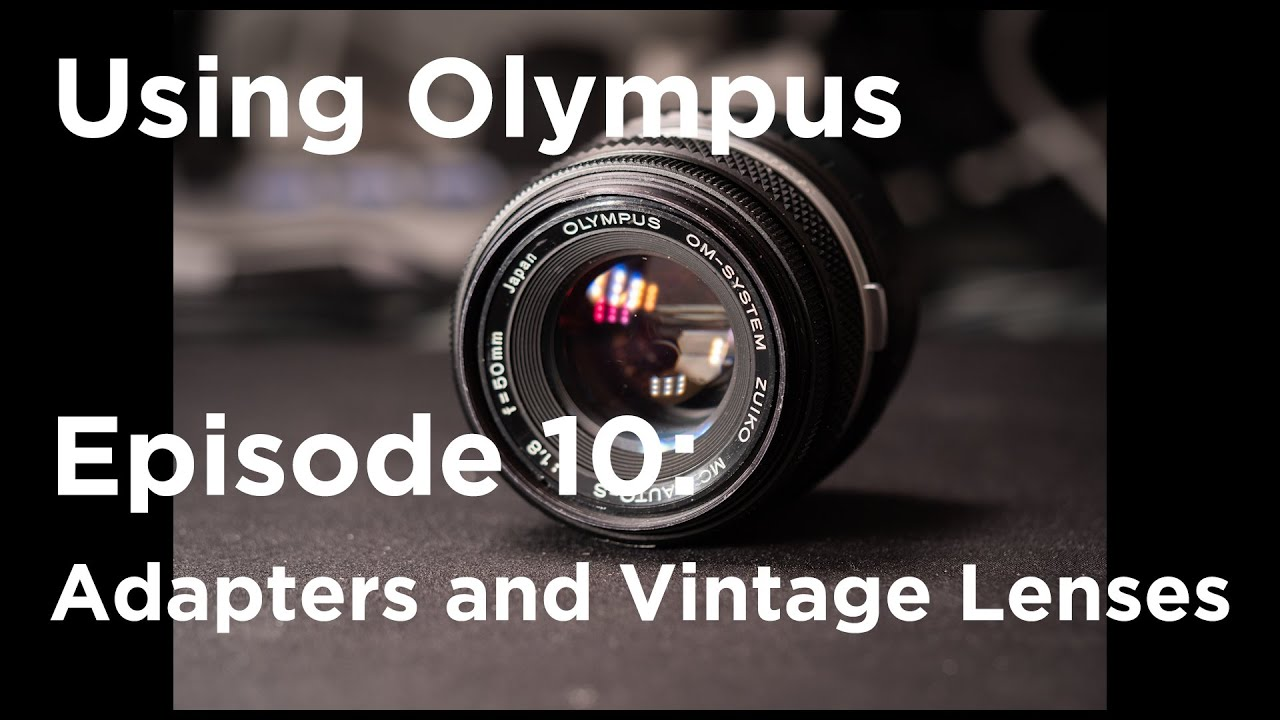 Tutorial - Using Olympus Episode 10: Adapters and Vintage lenses