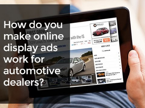 How Do You Make Online Display Ads Work For Automotive Dealers?