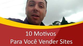 10 Motivos Para Você Vender Sites, o décimo é o meu favorito - Como Vender Sites