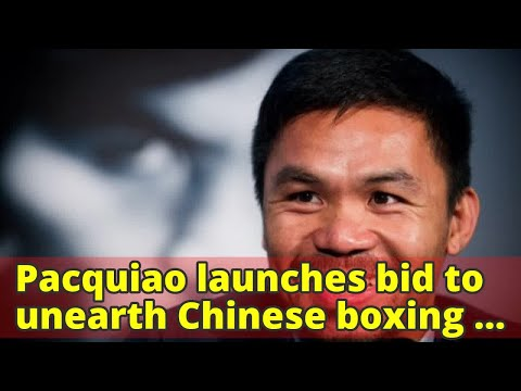 Pacquiao launches bid to unearth Chinese boxing stars