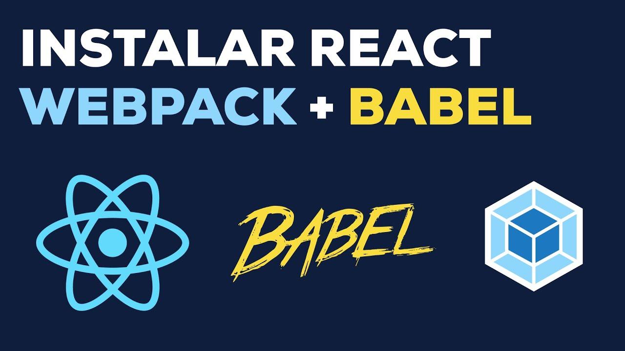Como Instalar React desde Cero con Webpack y Babel (tutorial avanzado)