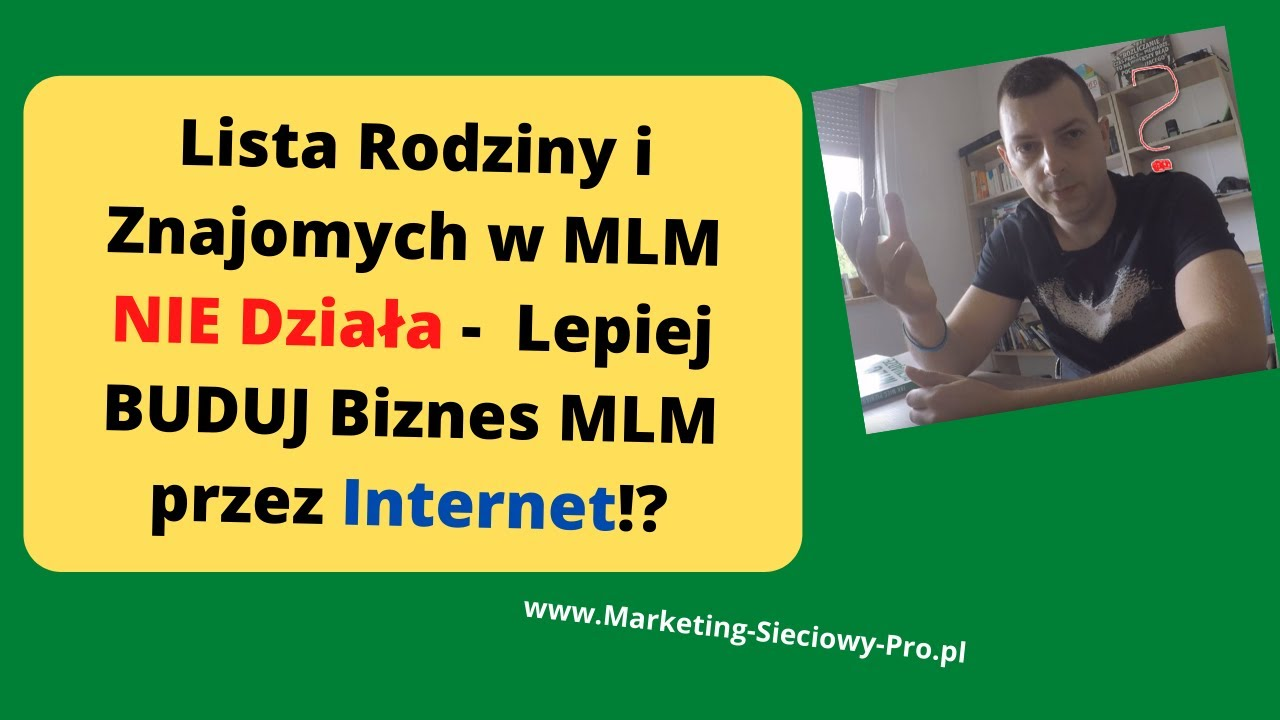Lista Rodziny i Znajomych w MLM NIE Działa -  BUDUJ Biznes MLM przez Internet!? CZ.2