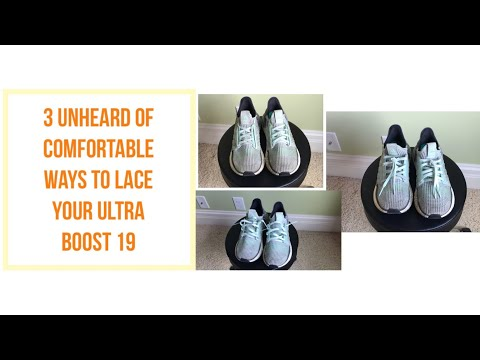 3 Comfortable Ways to Lace Your Ultra Boost 19|NEVER HAVE BEEN SHOWN BEFORE!