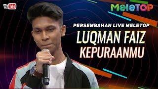 [2.96 MB] Luqman Faiz - Kepuraanmu | Persembahan Live MeleTOP | Neelofa & Dato' Ac Mizal