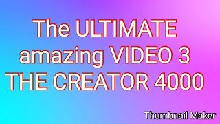 Download The :*:ULTIMATE:*: amazing ++VIDEO 3++ by THE *'*CREATOR 4000*'*
