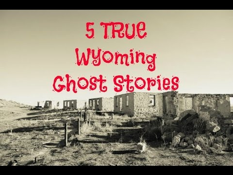 5 TRUE Wyoming Ghost Stories