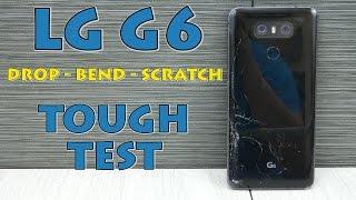 LG G6 Durability - Drop test, Bend test, Scratch test - Tough Test