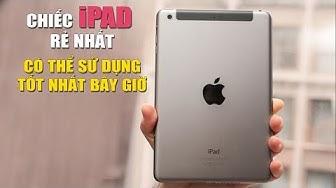 2018 rồi mà chiếc iPad Mini 2 SIÊU RẺ này vẫn sử dụng rất tốt