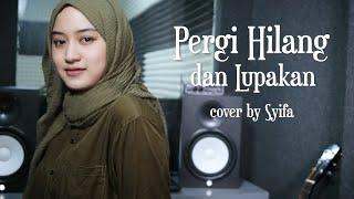 Download Lagu PERGI HILANG DAN LUPAKAN - REMEMBER OF TODAY | COVER BY SYIFA AZIZAH mp3