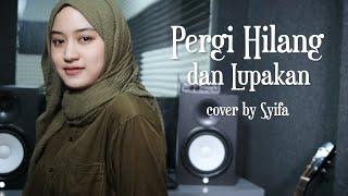 Download PERGI HILANG DAN LUPAKAN - REMEMBER OF TODAY | COVER BY SYIFA AZIZAH