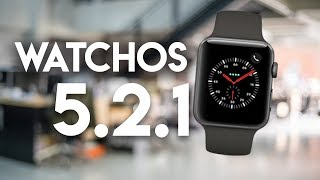 WatchOS 5.2.1 - All You Need to Know
