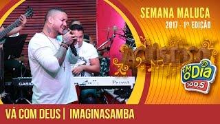 Vá Com Deus - Imaginasamba (Semana Maluca 2017)