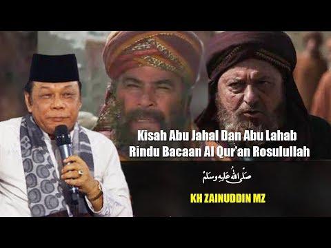 Kisah Abu Jahal dan Abu Lahab Rindu Bacaan Al Quran Rosulullah - Ceramah KH Zainuddin MZ