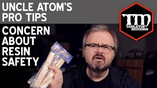 Concerns About Resin Safety - Uncle Atom's Pro Tips