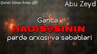 Abu Zeyd ↕Gəncə hadisəsinin pərdə arxası və səbəbləri (➖23.07.18)