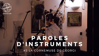 Paroles d'instruments - Episode #3 - La Cornemuse de Georgi