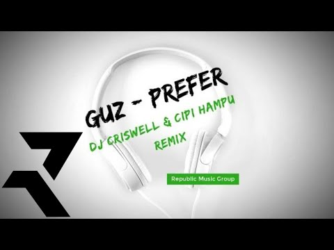 Guz - Prefer (Dj Criswell & Cipi Hampu Remix)