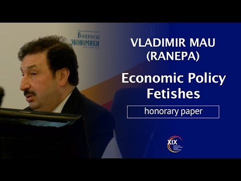 "Honorary paper by Vladimir Mau (RANEPA) ""Economic policy fetishes"""