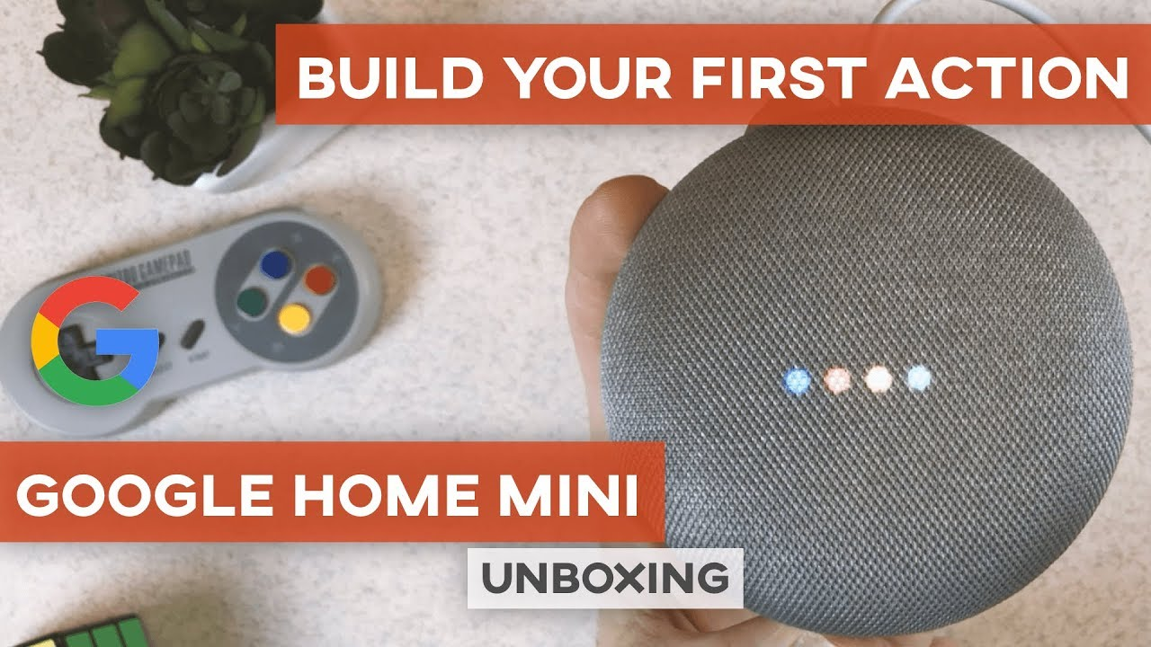 How To Build An App For Google Home? U2013 Google Home Mini Unboxing U0026 Actions  Development Tutorial