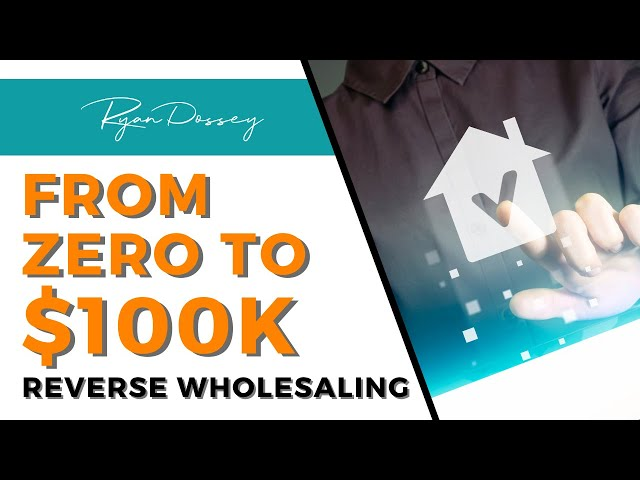 How to make 100k starting from $0! | Reverse Wholesaling