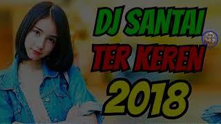 Download lagu DJ SANTAI PALING KEREN 2018 ¦ Dj Slow Paling Enak Paling Santai