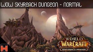 WOW - Skyreach Dungeon Run - Normal Difficulty