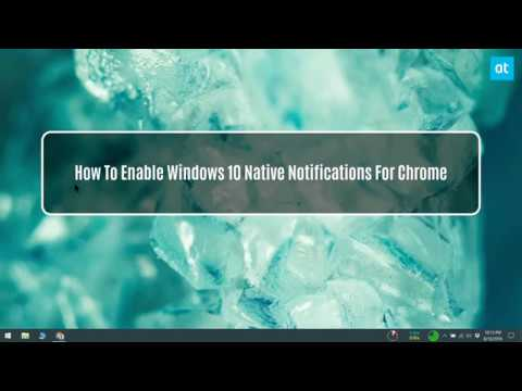 How To Enable Windows 10 Native Notifications For Chrome