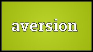 Aversion Meaning