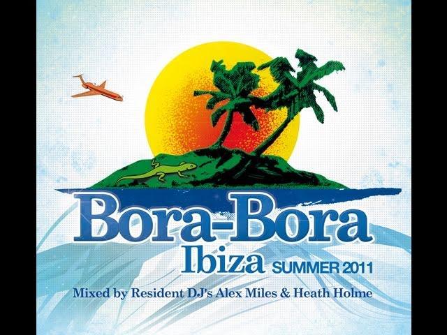 Bora Bora Ibiza - Summer 2011 mixed by Alex Miles