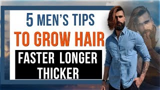 5 TIPS TO GROW HAIR FASTER LONGER AND THICKER | Hair Care Routine for Men