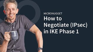 MicroNugget: Remembering the 5 Things to Negotiate in IKE Phase 1 (IPsec)