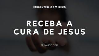 Receba a cura de Jesus | Pr. Marcio Cleib