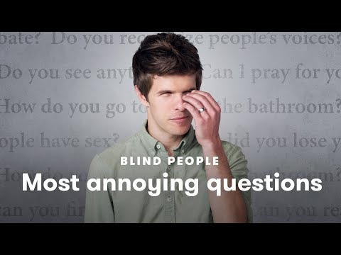 Blind People Tell Us Which Questions Annoy Them the Most   Blind People Describe   Cut