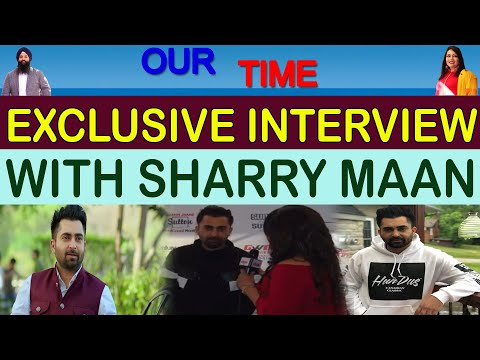 Sharry Maan | Exclusive Interview | Our time