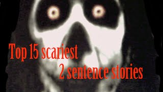 Top 15 SCARIEST 2 Sentence Horror Stories