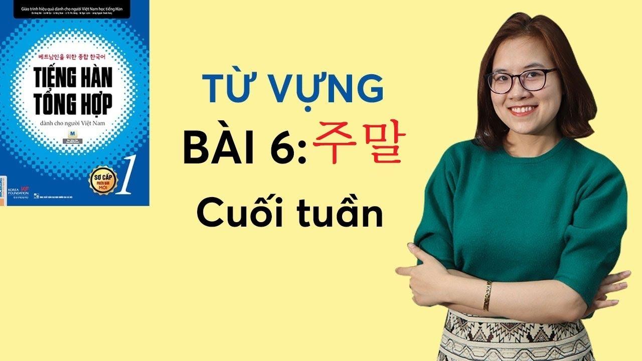 Tiếng Hàn Tổng Hợp Sơ Cấp 1 – Từ Vựng Bài 6: 주말 CUỐI TUẦN | Hàn Quốc Sarang