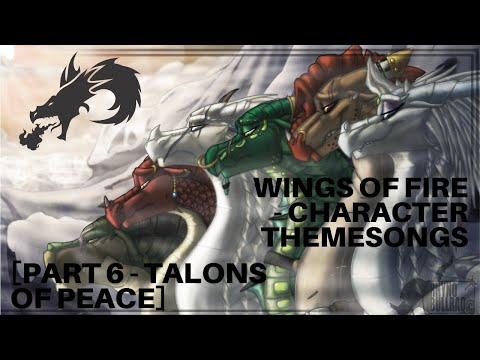Wings of Fire - Character Themesongs [Part 6 - Talons of Peace]