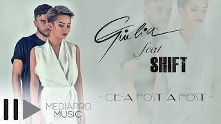 Giulia feat Shift - Ce-a fost a fost (Official Audio)