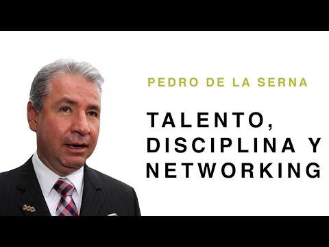 Talento, Disciplina y Networking / Ft. Pedro de la Serna