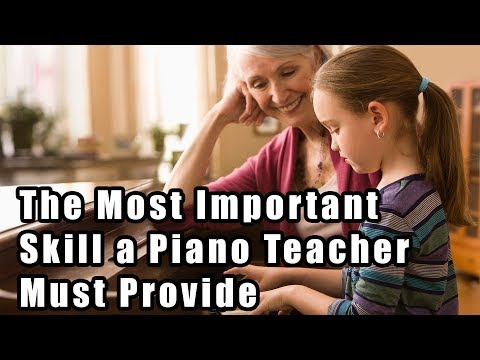 The Most Important Skill a Piano Teacher Must Provide