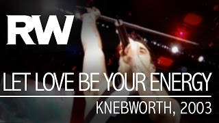 Robbie Williams   Let Love Be Your Energy   Live At Knebworth 2003 thumbnail
