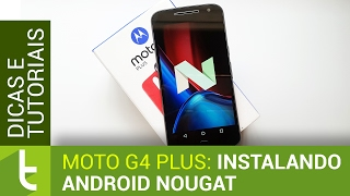 Instalando o Android Nougat no Moto G4 Plus | Tutorial do TudoCelular