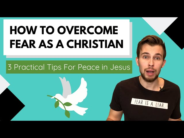 How To Overcome Fear As A Christian | 3 Tips to Perfect Peace in Jesus