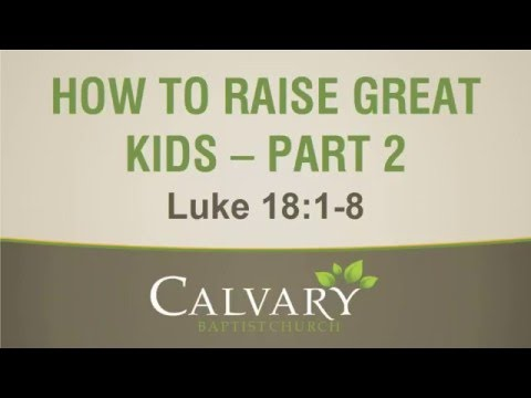 [audio] How To Raise Great Kids - Part 2 - (Personal Example) -Luke 18:1-8