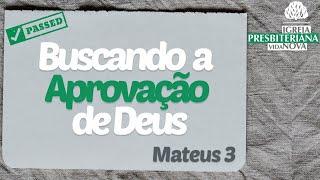 Mateus 3 - Buscando a Aprovação de Deus