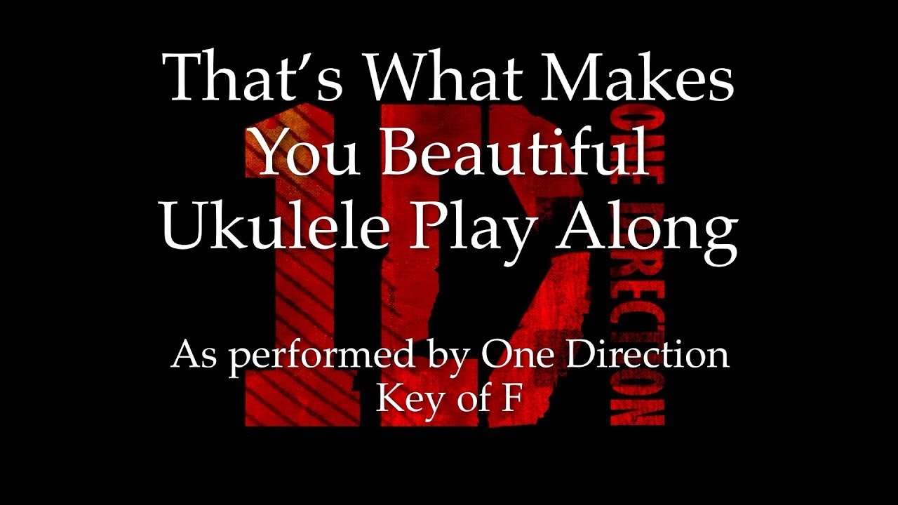 That's What Makes You Beautiful Ukulele Play Along